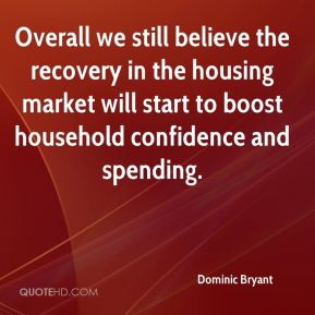 Dominic Bryant - Overall we still believe the recovery in the housing market will start to boost household confidence and spending.