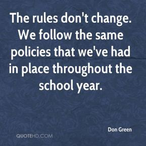 Don Green - The rules don't change. We follow the same policies that we've had in place throughout the school year.