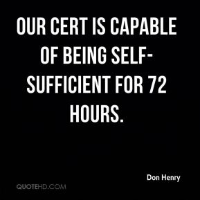 Don Henry - Our CERT is capable of being self-sufficient for 72 hours.