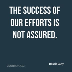The success of our efforts is not assured.