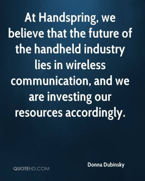 Donna Dubinsky - At Handspring, we believe that the future of the handheld industry lies in wireless communication, and we are investing our resources accordingly.