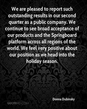 Donna Dubinsky - We are pleased to report such outstanding results in our second quarter as a public company. We continue to see broad acceptance of our products and the Springboard platform across all regions of the world. We feel very positive about our position as we head into the holiday season.