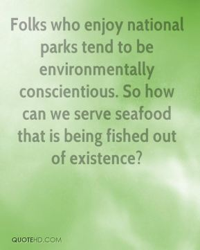 Doug Bradley - Folks who enjoy national parks tend to be environmentally conscientious. So how can we serve seafood that is being fished out of existence?
