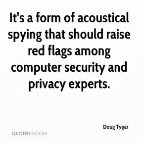 Doug Tygar - It's a form of acoustical spying that should raise red flags among computer security and privacy experts.