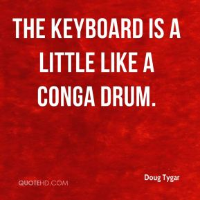 The keyboard is a little like a conga drum.