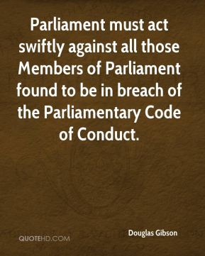 Douglas Gibson - Parliament must act swiftly against all those Members of Parliament found to be in breach of the Parliamentary Code of Conduct.