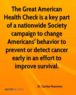 Dr. Carolyn Runowicz - The Great American Health Check is a key part of a nationwide Society campaign to change Americans' behavior to prevent or detect cancer early in an effort to improve survival.