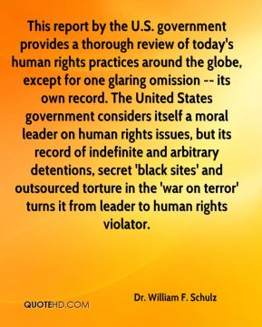 This report by the U.S. government provides a thorough review of today's human rights practices around the globe, except for one glaring omission -- its own record. The United States government considers itself a moral leader on human rights issues, but its record of indefinite and arbitrary detentions, secret 'black sites' and outsourced torture in the 'war on terror' turns it from leader to human rights violator.