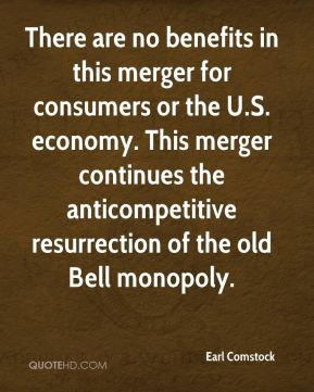 Earl Comstock - There are no benefits in this merger for consumers or the U.S. economy. This merger continues the anticompetitive resurrection of the old Bell monopoly.