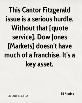 Ed Atorino - This Cantor Fitzgerald issue is a serious hurdle. Without that [quote service], Dow Jones [Markets] doesn't have much of a franchise. It's a key asset.