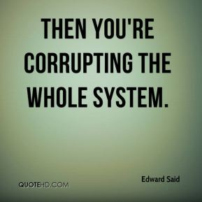 then you're corrupting the whole system.