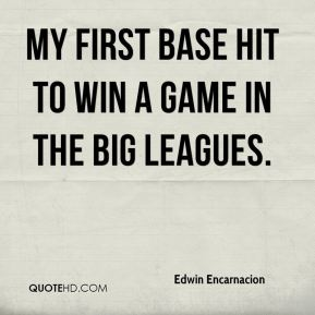 Edwin Encarnacion - My first base hit to win a game in the big leagues.