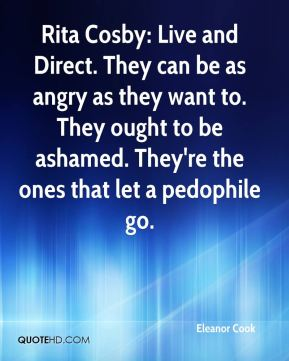 Eleanor Cook - Rita Cosby: Live and Direct. They can be as angry as they want to. They ought to be ashamed. They're the ones that let a pedophile go.