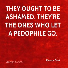 Eleanor Cook - They ought to be ashamed. They're the ones who let a pedophile go.