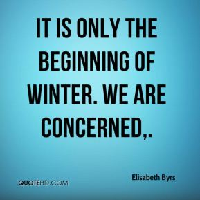 It is only the beginning of winter. We are concerned.