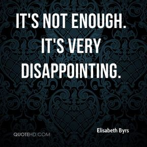 It's not enough. It's very disappointing.