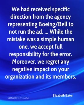 Elizabeth Baker - We had received specific direction from the agency representing Boeing/Bell to not run the ad, ... While the mistake was a simple human one, we accept full responsibility for the error. Moreover, we regret any negative impact on your organization and its members.
