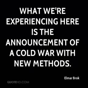 Elmar Brok - What we're experiencing here is the announcement of a Cold War with new methods.