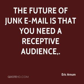 Eric Arnum - The future of junk e-mail is that you need a receptive audience.