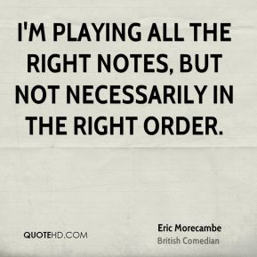 I'm playing all the right notes, but not necessarily in the right order.