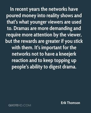 In recent years the networks have poured money into reality shows and that's what younger viewers are used to. Dramas are more demanding and require more attention by the viewer, but the rewards are greater if you stick with them. It's important for the networks not to have a kneejerk reaction and to keep topping up people's ability to digest drama.