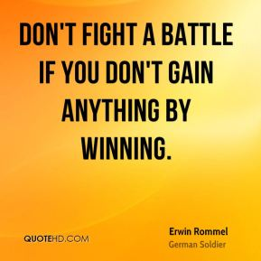 Don't fight a battle if you don't gain anything by winning.