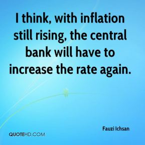 Fauzi Ichsan - I think, with inflation still rising, the central bank will have to increase the rate again.