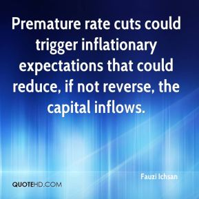 Premature rate cuts could trigger inflationary expectations that could reduce, if not reverse, the capital inflows.