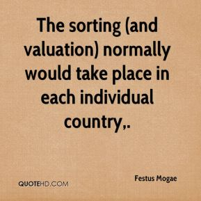 Festus Mogae - The sorting (and valuation) normally would take place in each individual country.