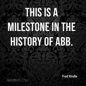 Fred Kindle - This is a milestone in the history of ABB.