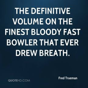 Fred Trueman - The definitive volume on the finest bloody fast bowler that ever drew breath.