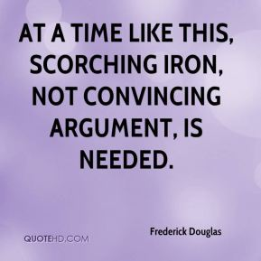 At a time like this, scorching iron, not convincing argument, is needed.
