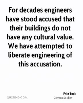 Fritz Todt - For decades engineers have stood accused that their buildings do not have any cultural value. We have attempted to liberate engineering of this accusation.