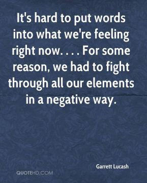 It's hard to put words into what we're feeling right now. . . . For some reason, we had to fight through all our elements in a negative way.