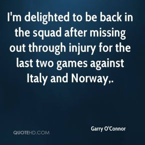 Garry O'Connor - I'm delighted to be back in the squad after missing out through injury for the last two games against Italy and Norway.