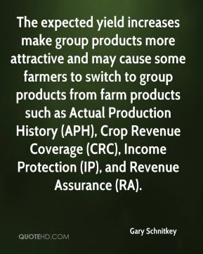 Gary Schnitkey - The expected yield increases make group products more attractive and may cause some farmers to switch to group products from farm products such as Actual Production History (APH), Crop Revenue Coverage (CRC), Income Protection (IP), and Revenue Assurance (RA).