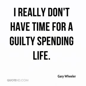 I really don't have time for a guilty spending life.