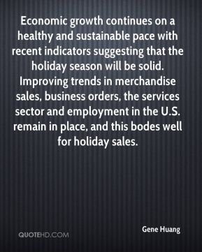 Gene Huang - Economic growth continues on a healthy and sustainable pace with recent indicators suggesting that the holiday season will be solid. Improving trends in merchandise sales, business orders, the services sector and employment in the U.S. remain in place, and this bodes well for holiday sales.
