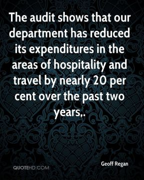 Geoff Regan - The audit shows that our department has reduced its expenditures in the areas of hospitality and travel by nearly 20 per cent over the past two years.
