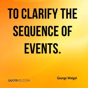 George Weigel - to clarify the sequence of events.