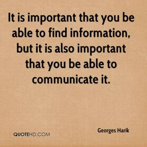 It is important that you be able to find information, but it is also important that you be able to communicate it.