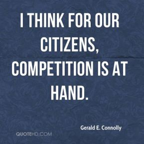 Gerald E. Connolly - I think for our citizens, competition is at hand.