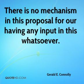 Gerald E. Connolly - There is no mechanism in this proposal for our having any input in this whatsoever.