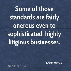 Gerald Massey - Some of those standards are fairly onerous even to sophisticated, highly litigious businesses.