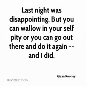 Giaan Rooney - Last night was disappointing. But you can wallow in your self pity or you can go out there and do it again -- and I did.