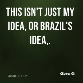 Gilberto Gil - This isn't just my idea, or Brazil's idea.