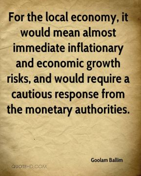 Goolam Ballim - For the local economy, it would mean almost immediate inflationary and economic growth risks, and would require a cautious response from the monetary authorities.