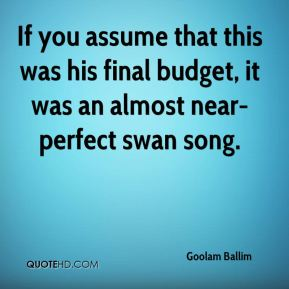 Goolam Ballim - If you assume that this was his final budget, it was an almost near-perfect swan song.