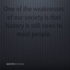 Grant Fairley - One of the weaknesses of our society is that history is still news to most people.