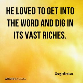 Greg Johnston - He loved to get into the Word and dig in its vast riches.